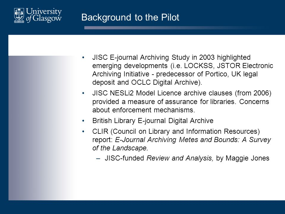 UK LOCKSS Pilot Programme Distributed LOCKSS environment requires –investment by libraries –centralised coordination and support Two-year pilot launched in February 2006 –jointly funded by JISC / CURL Stakeholders –Libraries –Publishers –Central Bodies and Negotiation Agencies –Digital Curation Centre (DCC) LOCKSS Technical Support Service