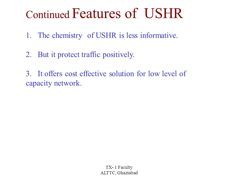 TX- 1 Faculty ALTTC, Ghaziabad Features of USHR