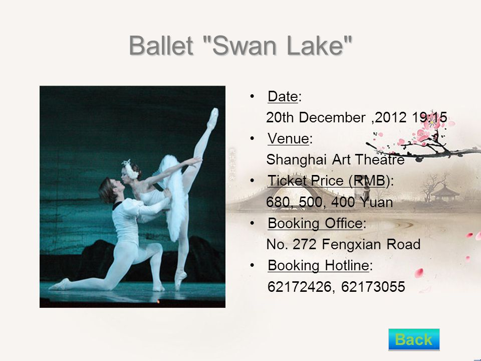 Ballet Swan Lake Date: 20th December,2012 19:15 Venue: Shanghai Art Theatre Ticket Price (RMB): 680, 500, 400 Yuan Booking Office: No.