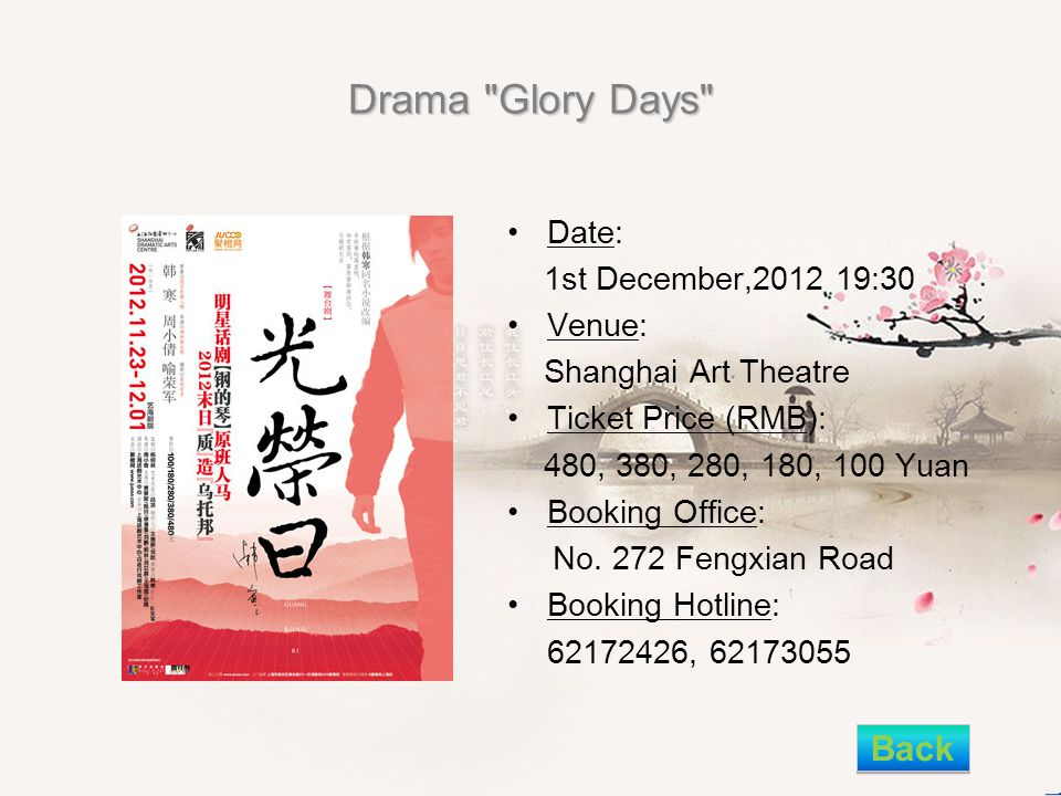 Drama Glory Days Date: 1st December,2012 19:30 Venue: Shanghai Art Theatre Ticket Price (RMB): 480, 380, 280, 180, 100 Yuan Booking Office: No.