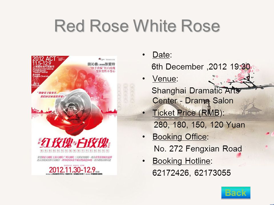 Red Rose White Rose Date: 6th December,2012 19:30 Venue: Shanghai Dramatic Arts Center - Drama Salon Ticket Price (RMB): 280, 180, 150, 120 Yuan Booking Office: No.