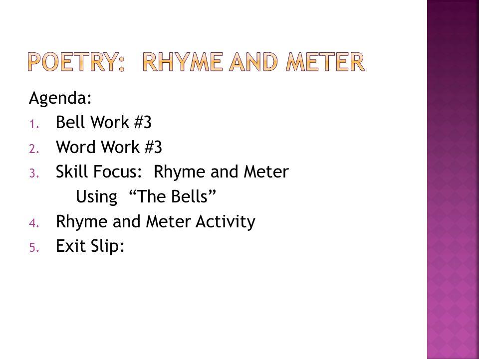 Agenda: 1.Bell Work #3 2. Word Work #3 3. Skill Focus: Rhyme and Meter Using The Bells 4.