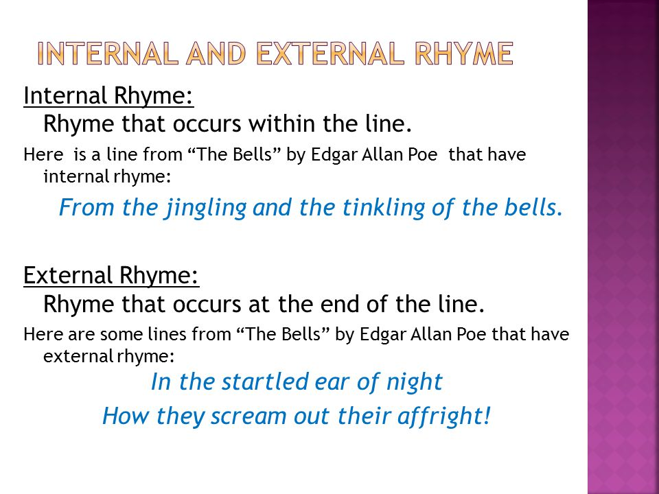 Internal Rhyme: Rhyme that occurs within the line.