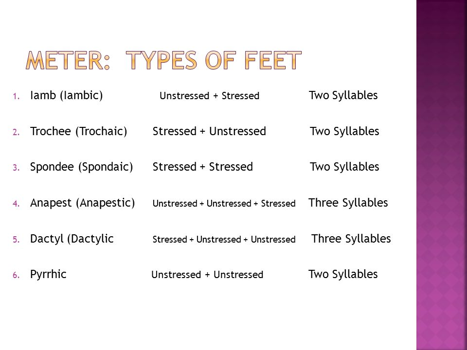 1.Iamb (Iambic) Unstressed + Stressed Two Syllables 2.