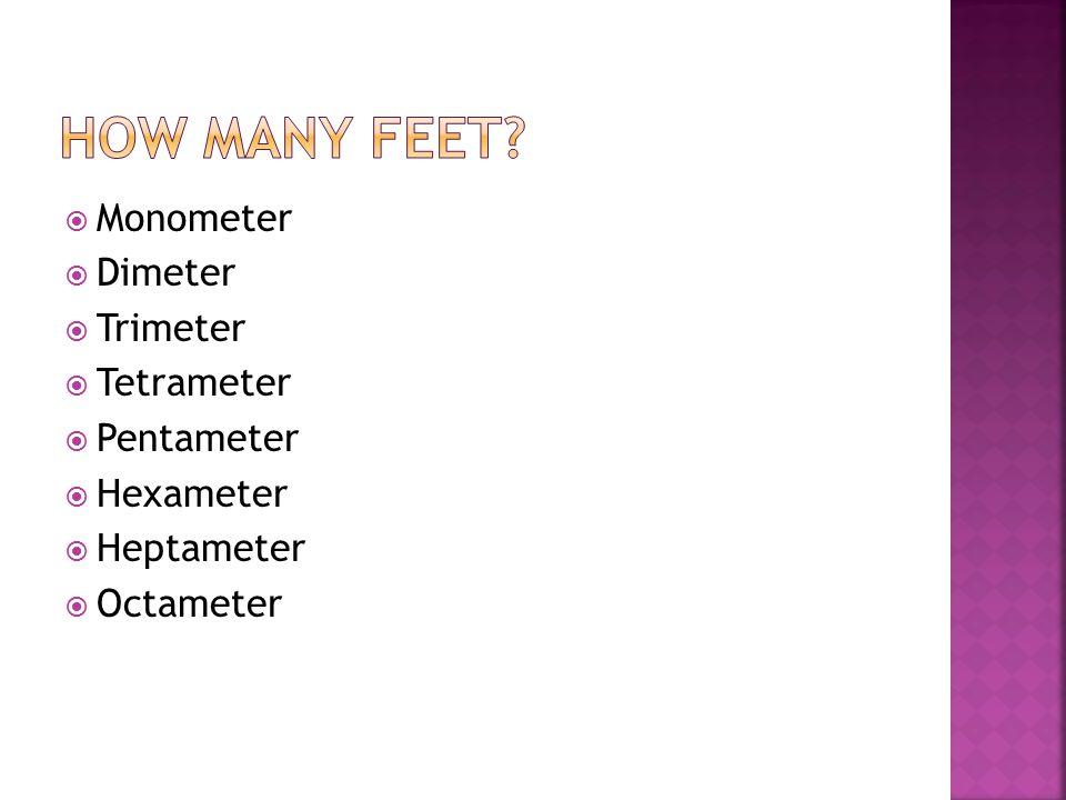  Monometer  Dimeter  Trimeter  Tetrameter  Pentameter  Hexameter  Heptameter  Octameter