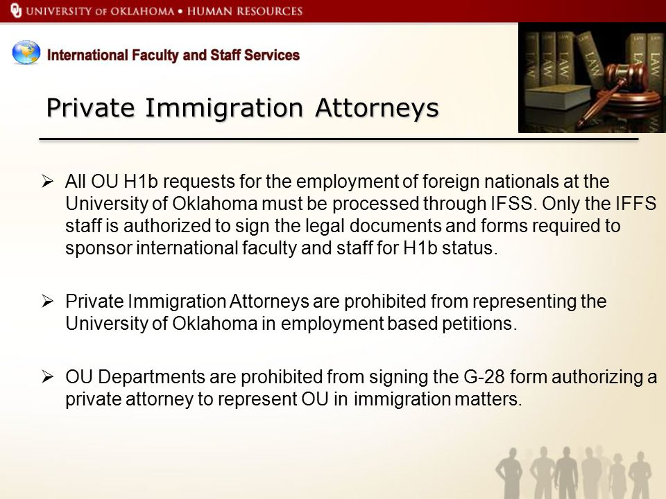 Private Immigration Attorneys  All OU H1b requests for the employment of foreign nationals at the University of Oklahoma must be processed through IFSS.