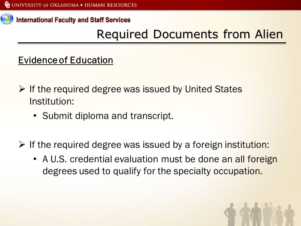 Required Documents from Alien Evidence of Education  If the required degree was issued by United States Institution: Submit diploma and transcript.