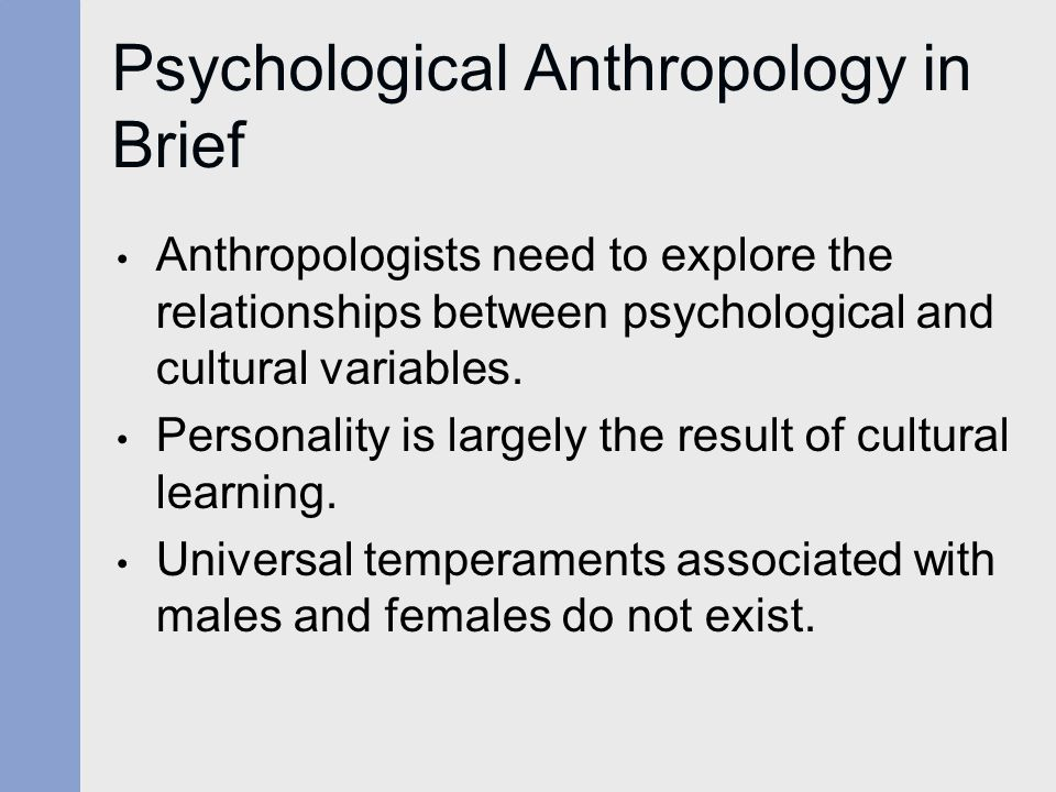 Psychological Anthropology in Brief Anthropologists need to explore the relationships between psychological and cultural variables. Personality is lar