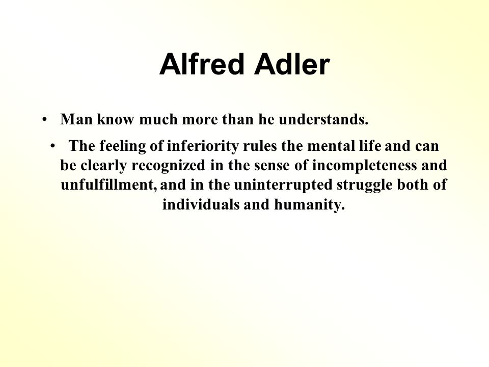 Alfred Adler Man know much more than he understands.