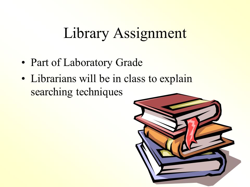 Library Assignment Part of Laboratory Grade Librarians will be in class to explain searching techniques