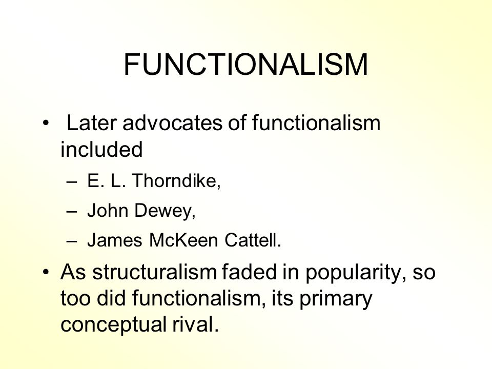 FUNCTIONALISM Later advocates of functionalism included – E.