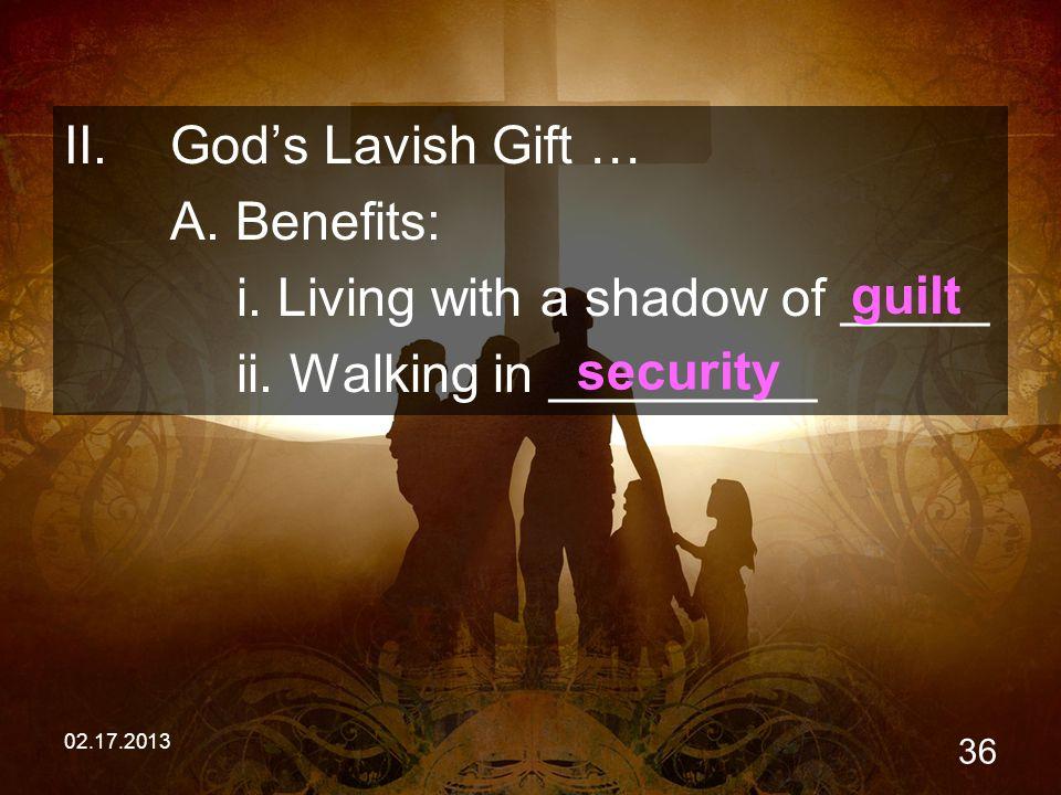 02.17.2013 36 II.God's Lavish Gift … A.Benefits: i.