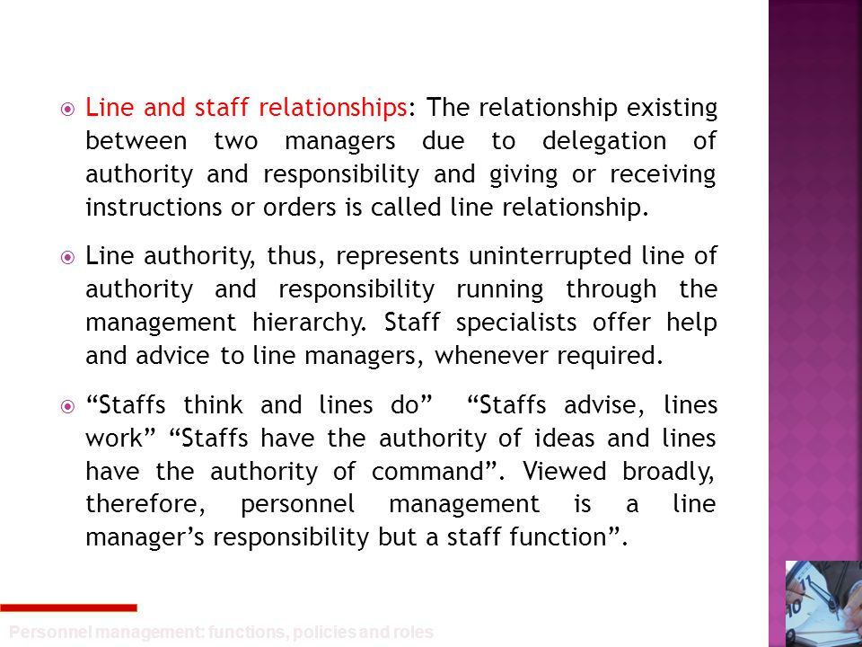 Personnel management: functions, policies and roles  Line and staff relationships: The relationship existing between two managers due to delegation o