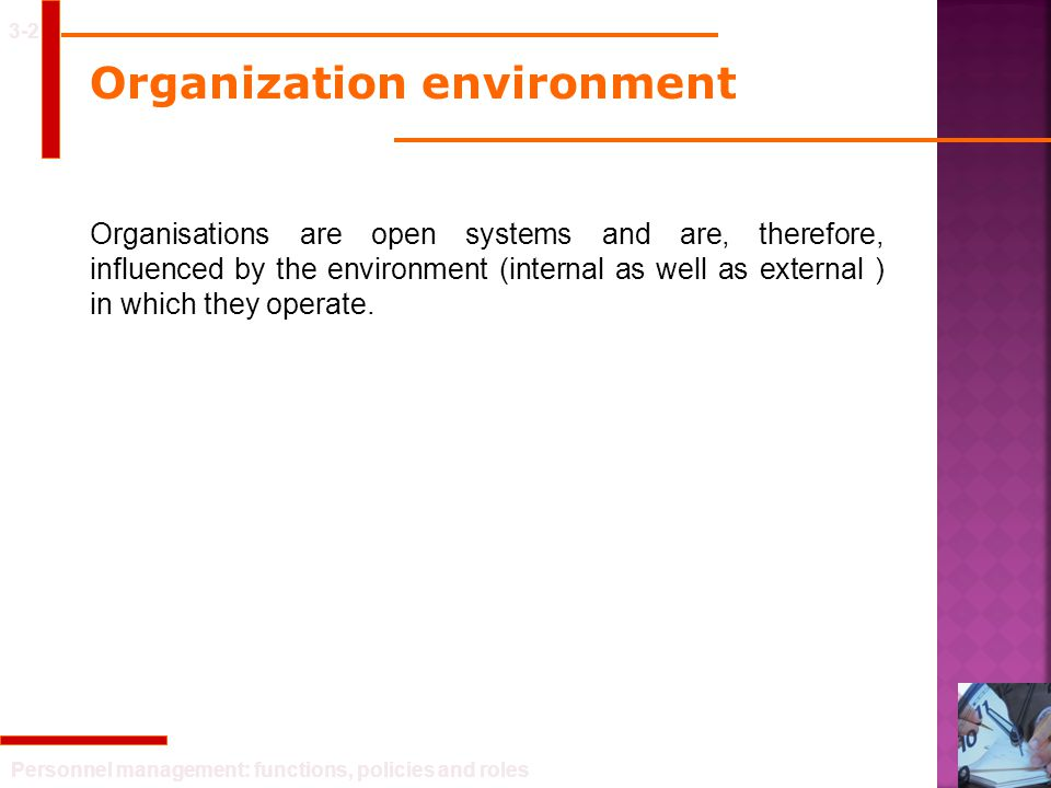 Personnel management: functions, policies and roles Organization environment 3-2 Organisations are open systems and are, therefore, influenced by the