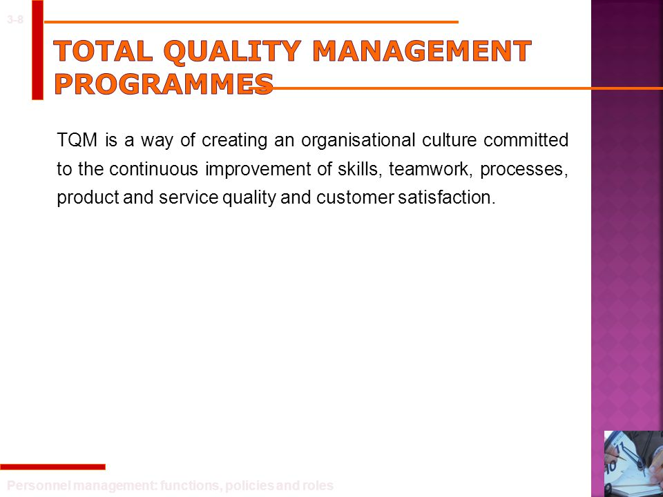 Personnel management: functions, policies and roles 3-8 TQM is a way of creating an organisational culture committed to the continuous improvement of