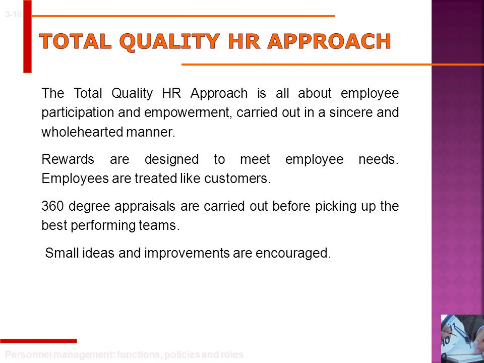 Personnel management: functions, policies and roles 3-10 The Total Quality HR Approach is all about employee participation and empowerment, carried ou