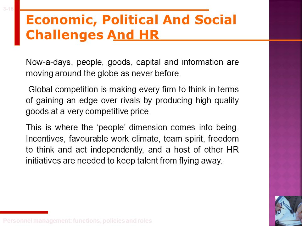 Personnel management: functions, policies and roles 3-15 Economic, Political And Social Challenges And HR Now-a-days, people, goods, capital and infor
