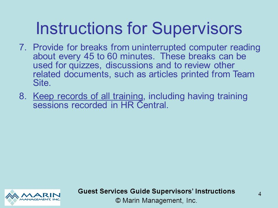 4 Instructions for Supervisors 7.Provide for breaks from uninterrupted computer reading about every 45 to 60 minutes. These breaks can be used for qui
