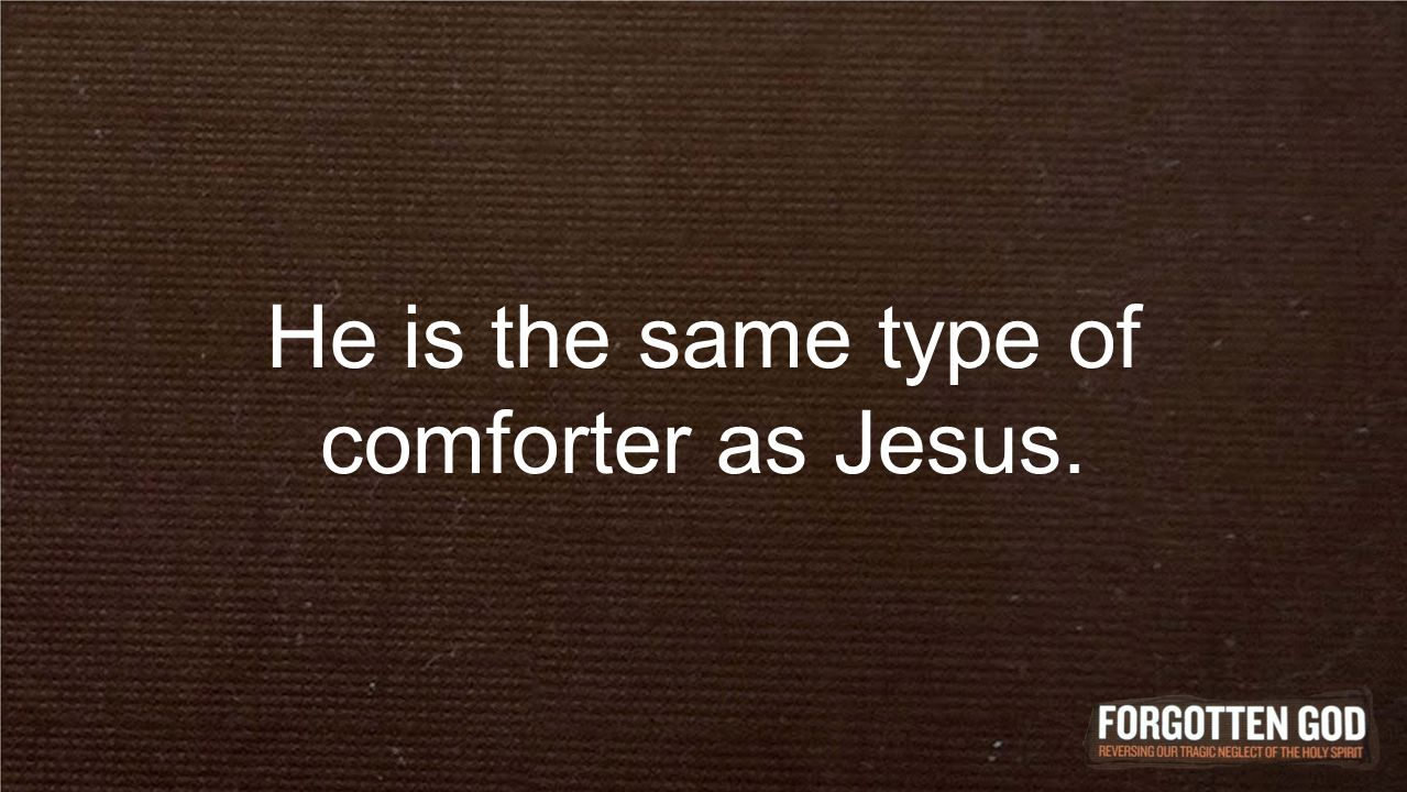 He is the same type of comforter as Jesus.