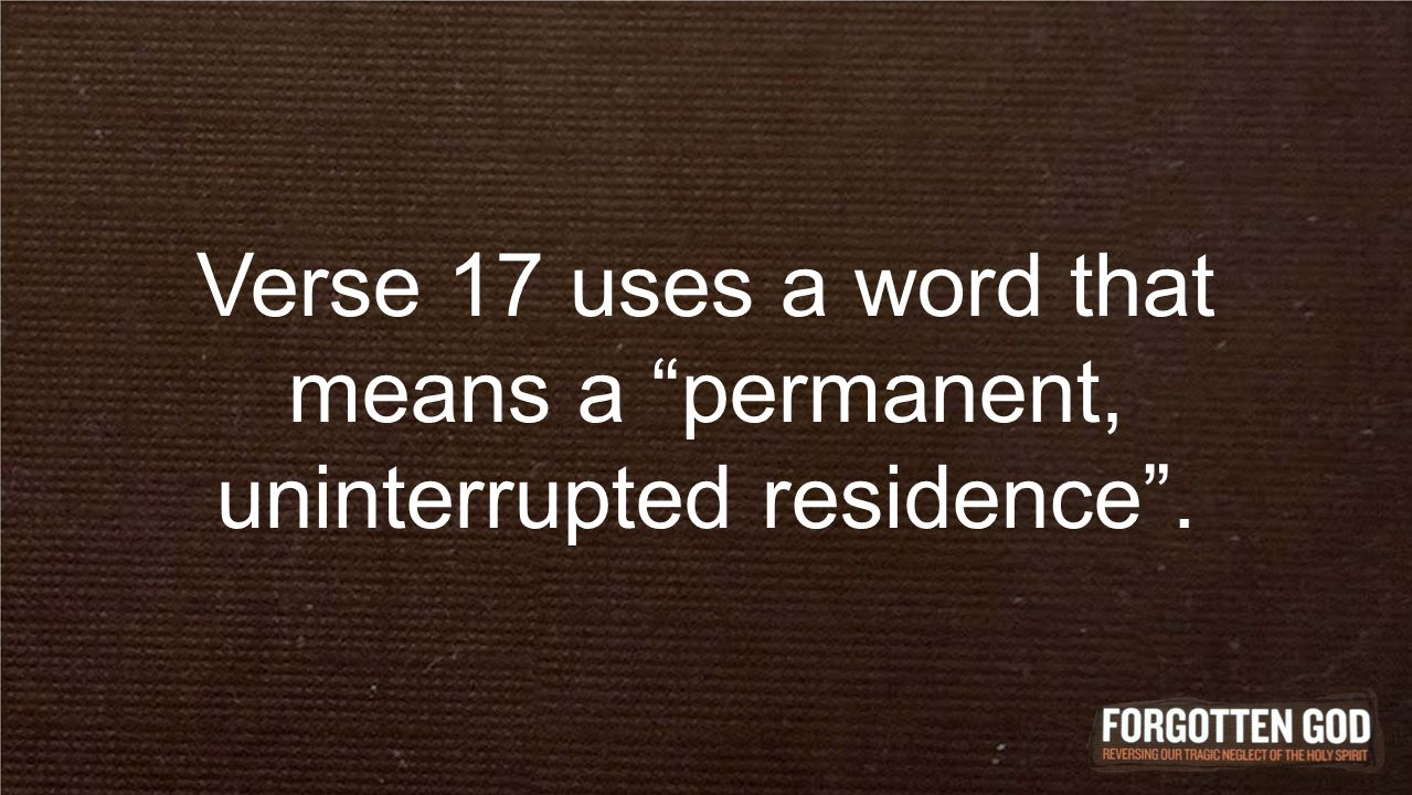 Verse 17 uses a word that means a permanent, uninterrupted residence .