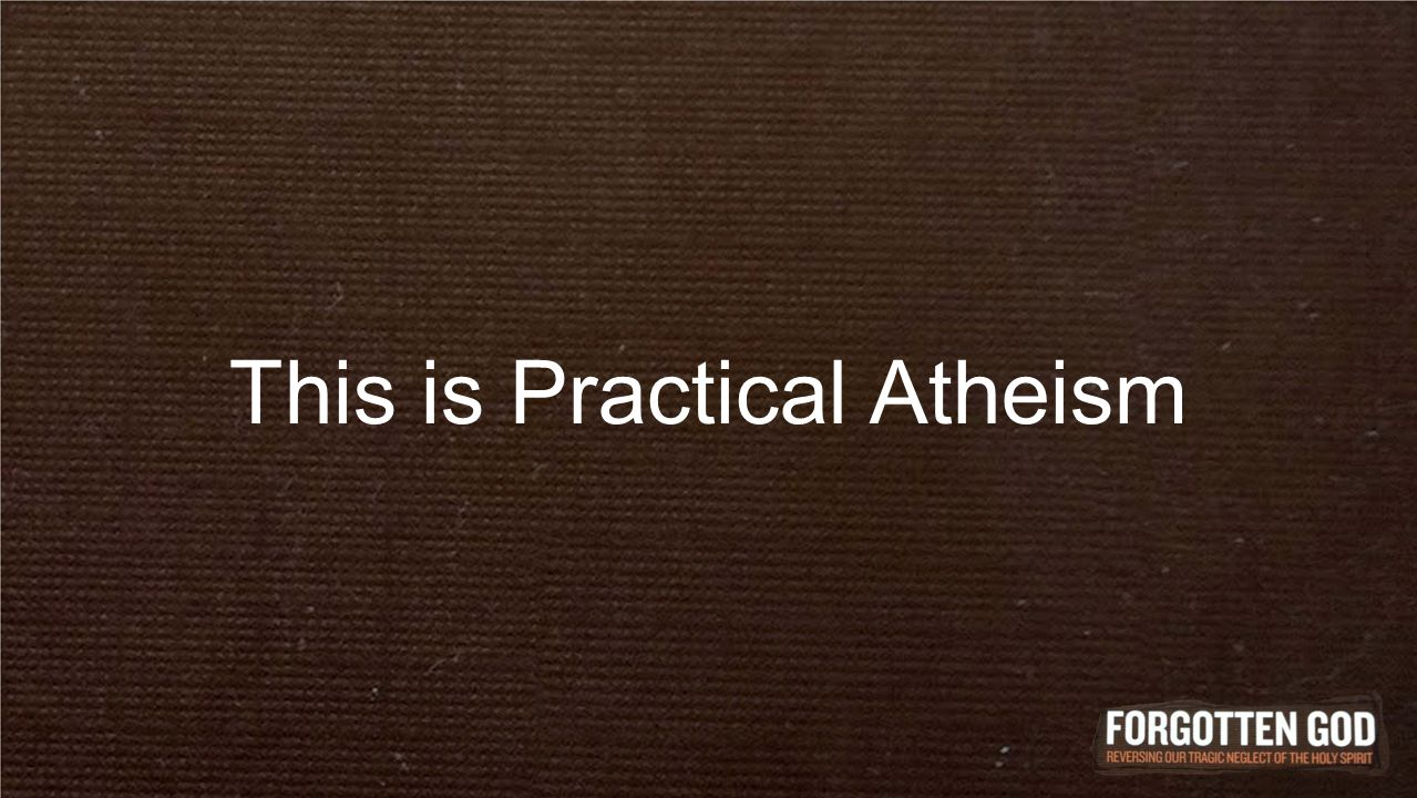 This is Practical Atheism