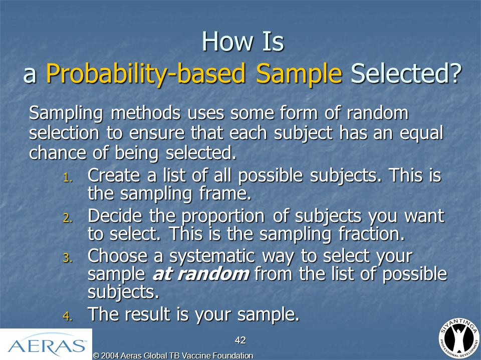 © 2004 Aeras Global TB Vaccine Foundation 43 Why Is Probability Sampling Better.