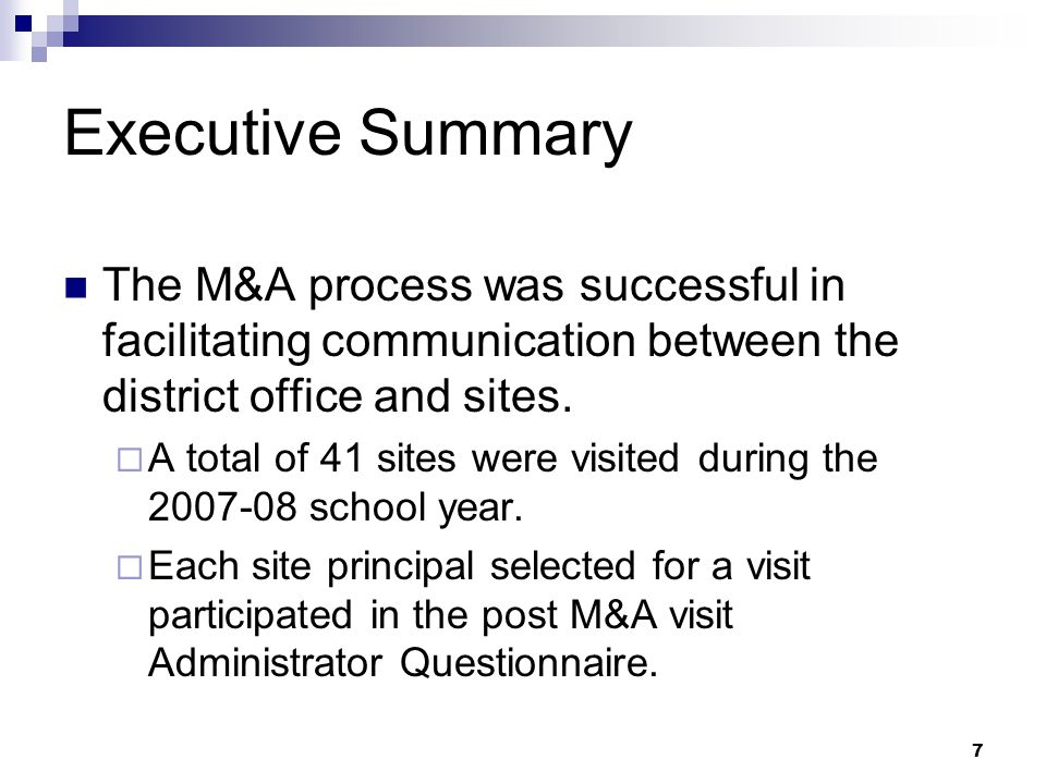 7 Executive Summary The M&A process was successful in facilitating communication between the district office and sites.