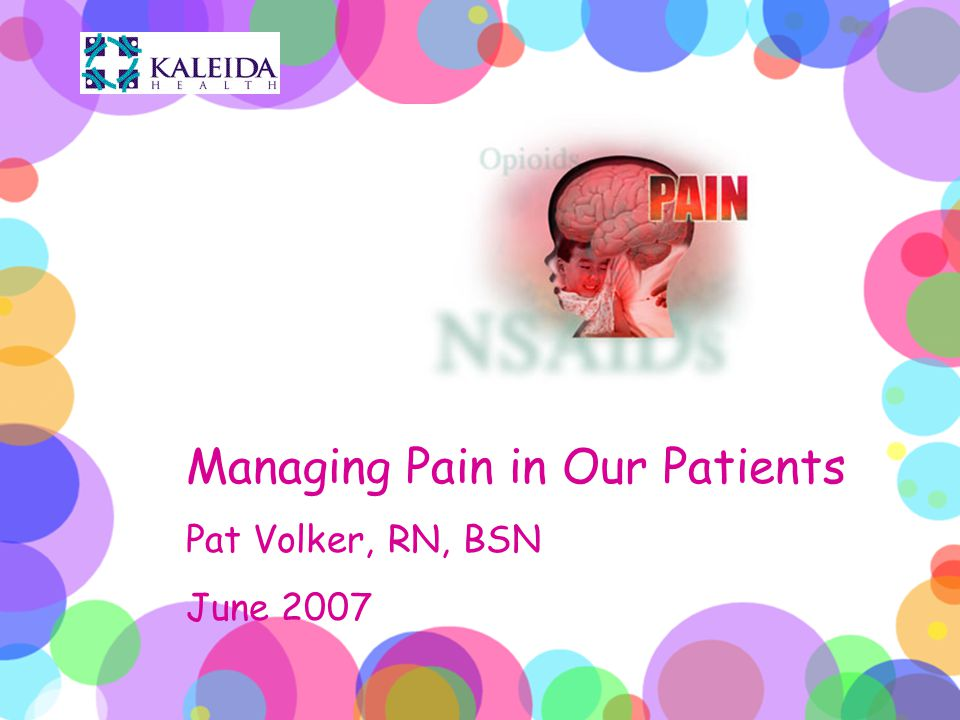 Pain Management Patient Care Considerations Administer analgesics as ordered,according to pain rating.