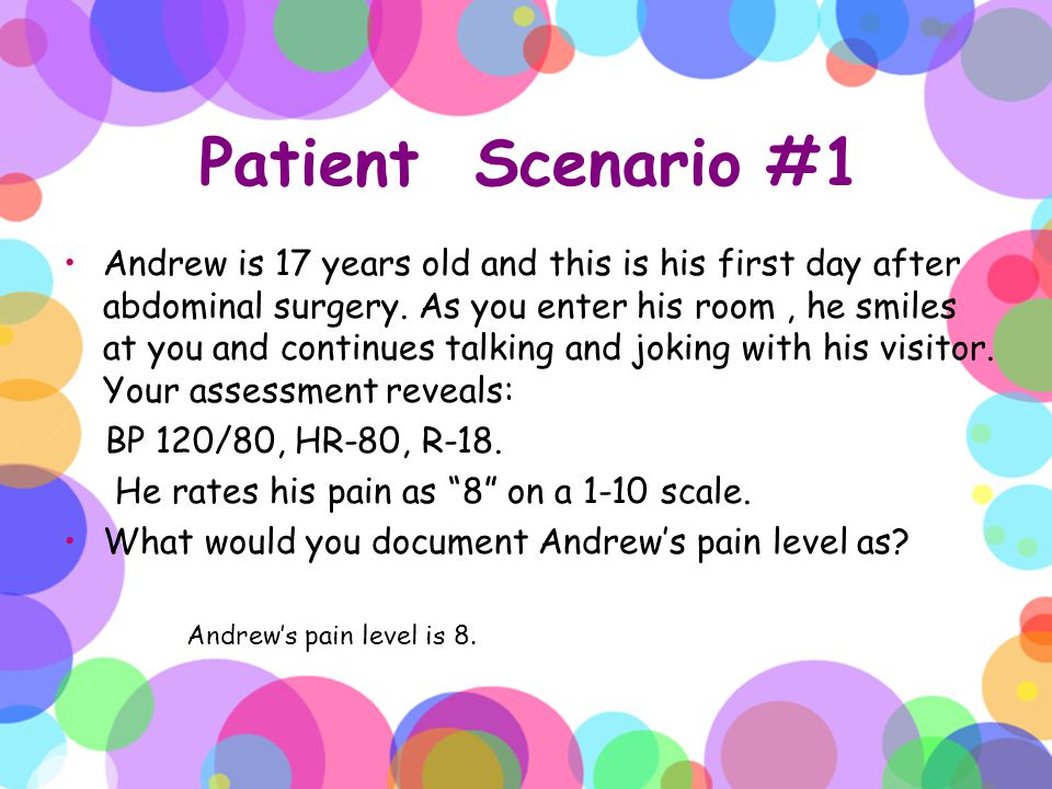 Patient Scenario #1 Andrew is 17 years old and this is his first day after abdominal surgery. As you enter his room, he smiles at you and continues ta