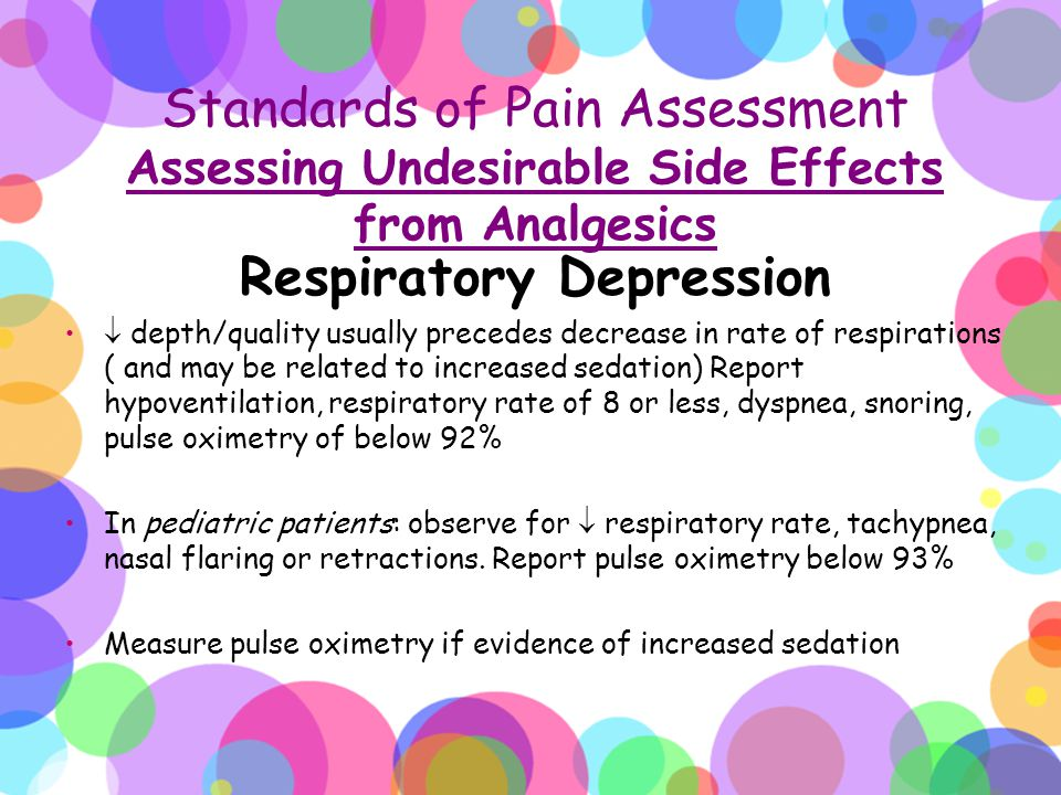 Standards of Pain Assessment Assessing Undesirable Side Effects from Analgesics Respiratory Depression  depth/quality usually precedes decrease in ra