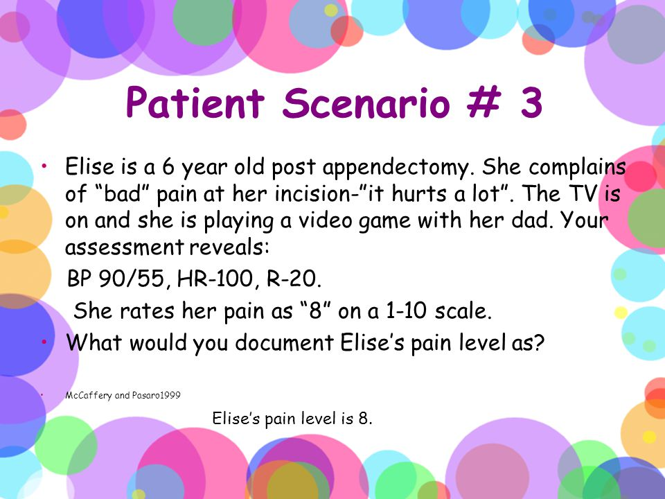 Standards of Pain Assessment FACES Scale –May take a few explanations before patient gets it .