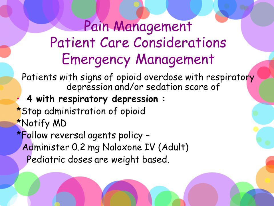 Pain Management Patient Care Considerations Emergency Management Patients with signs of opioid overdose with respiratory depression and/or sedation sc