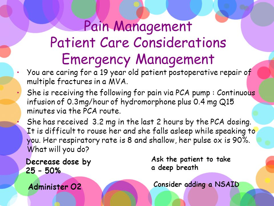 Pain Management Patient Care Considerations Emergency Management You are caring for a 19 year old patient postoperative repair of multiple fractures i