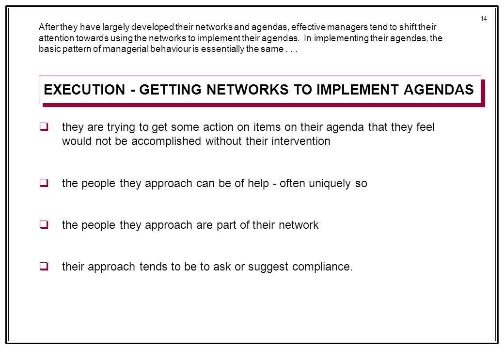 14 After they have largely developed their networks and agendas, effective managers tend to shift their attention towards using the networks to implement their agendas.