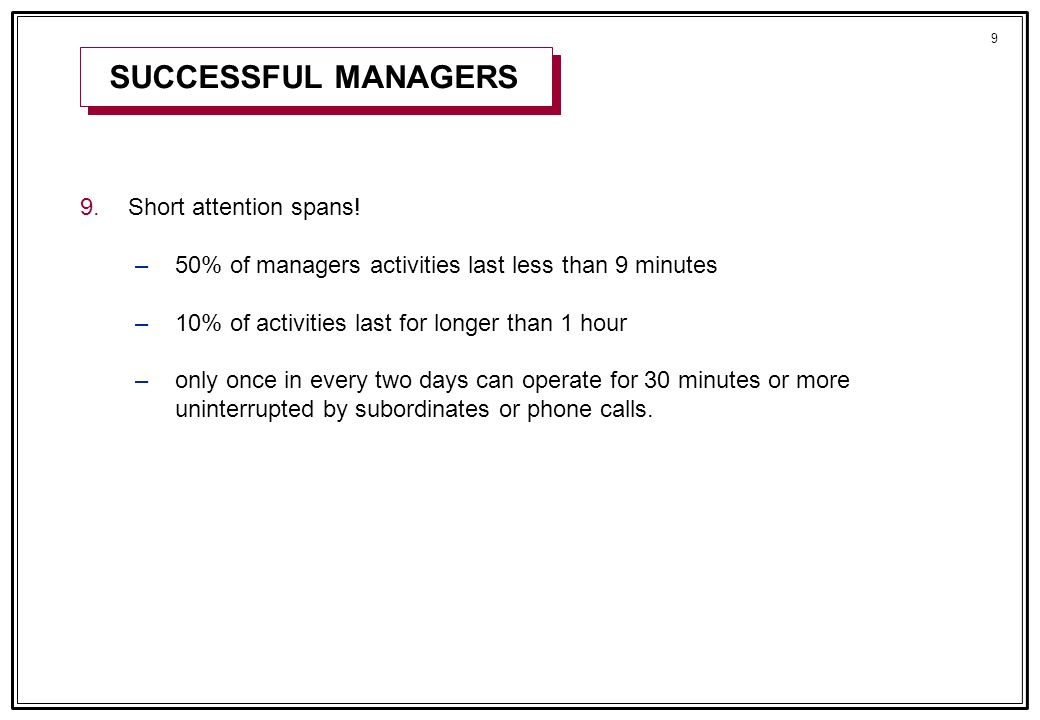 10 Studies of managerial behaviour invariably seem hard to reconcile, on the surface at least, with traditional notions of what effective managers do (or should do).