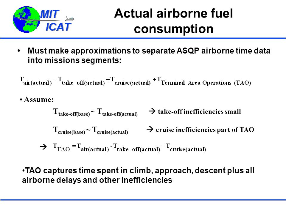 Actual airborne fuel consumption  Must make approximations to separate ASQP airborne time data into missions segments: Assume: T take-off(base) ~ T t