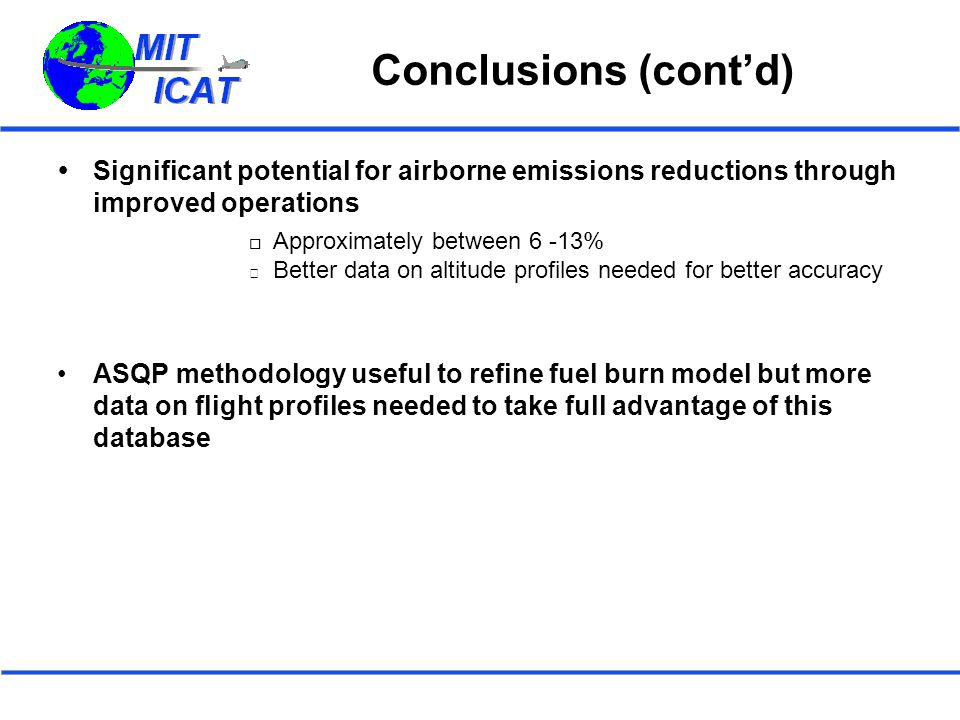 Conclusions (cont'd)  Significant potential for airborne emissions reductions through improved operations  Approximately between 6 -13%  Better dat