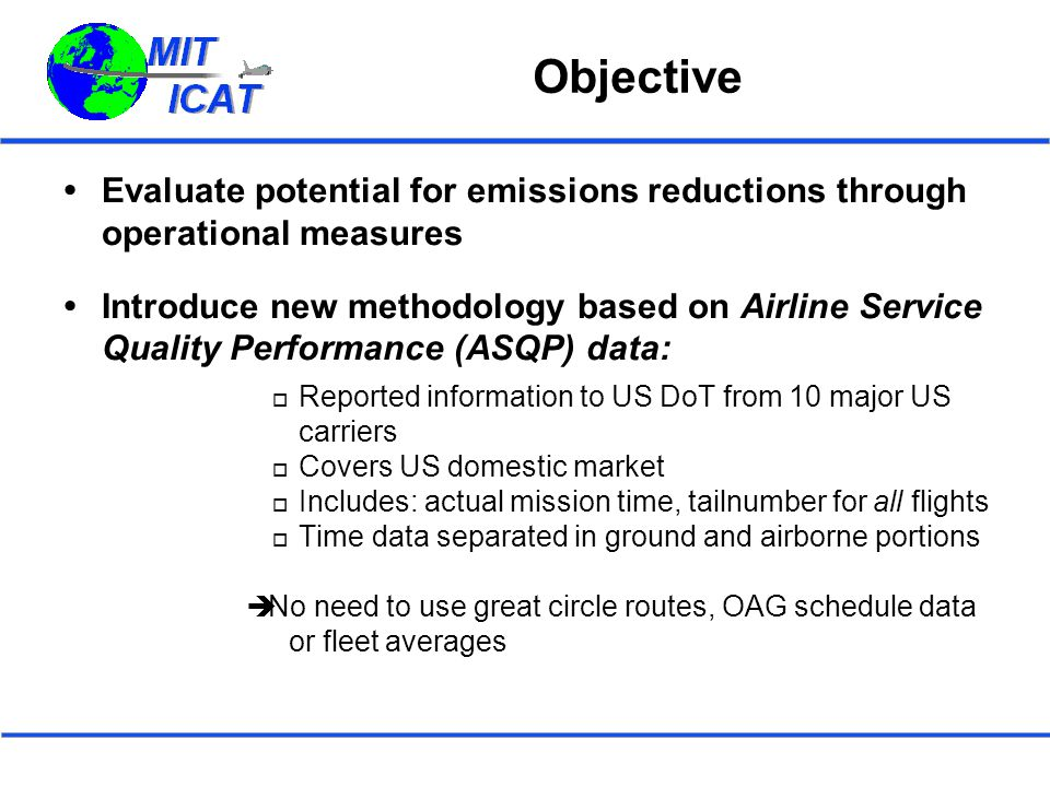 Objective  Evaluate potential for emissions reductions through operational measures  Introduce new methodology based on Airline Service Quality Perf