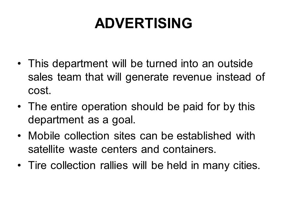 ADVERTISING This department will be turned into an outside sales team that will generate revenue instead of cost. The entire operation should be paid