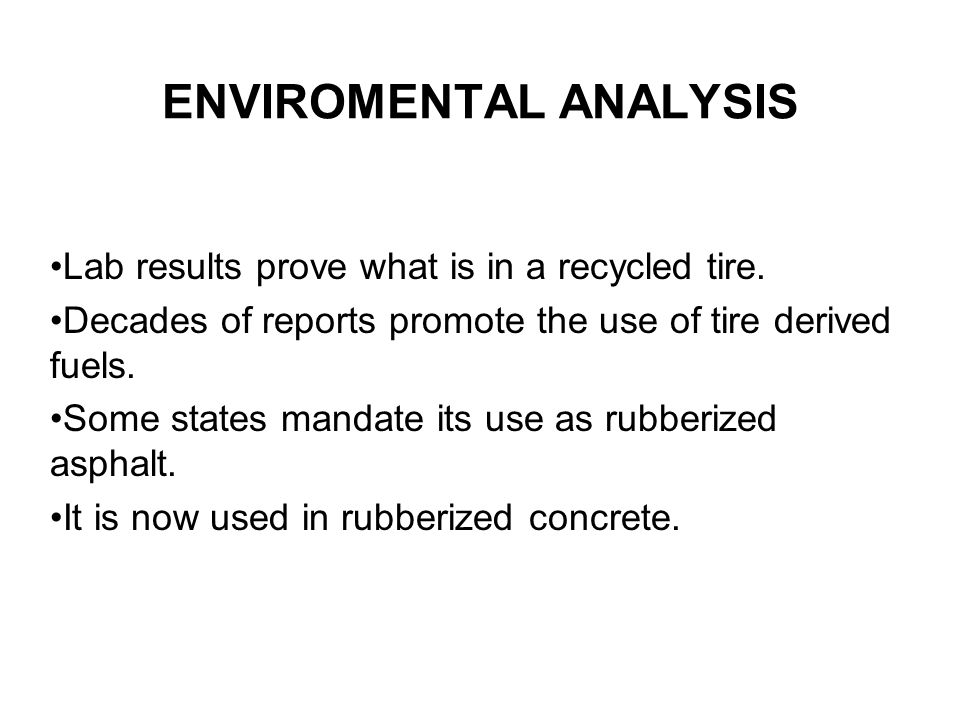 ENVIROMENTAL ANALYSIS Lab results prove what is in a recycled tire. Decades of reports promote the use of tire derived fuels. Some states mandate its