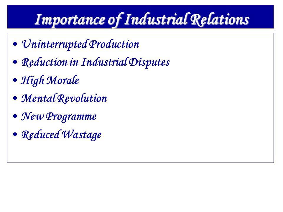 Importance of Industrial Relations Uninterrupted Production Reduction in Industrial Disputes High Morale Mental Revolution New Programme Reduced Wastage