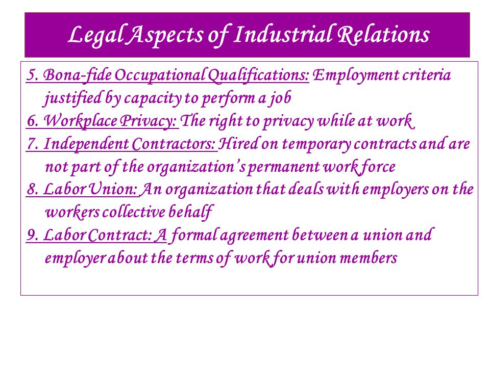 Legal Aspects of Industrial Relations 5. Bona-fide Occupational Qualifications: Employment criteria justified by capacity to perform a job 6. Workplac