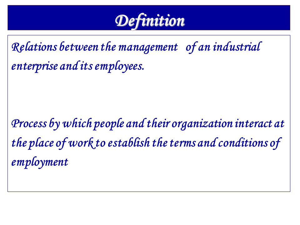 Definition Relations between the management of an industrial enterprise and its employees.