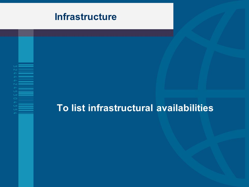 Infrastructure To list infrastructural availabilities