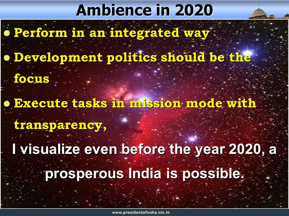 Ambience in 2020 People Below Poverty Line is ZERO People Below Poverty Line is ZERO LITRACTY  100% LITRACTY  100% Human Development Index  < 50 Human Development Index  < 50 Every Indian will either a good university degree or quality training with globally competitive employable vocational skill.