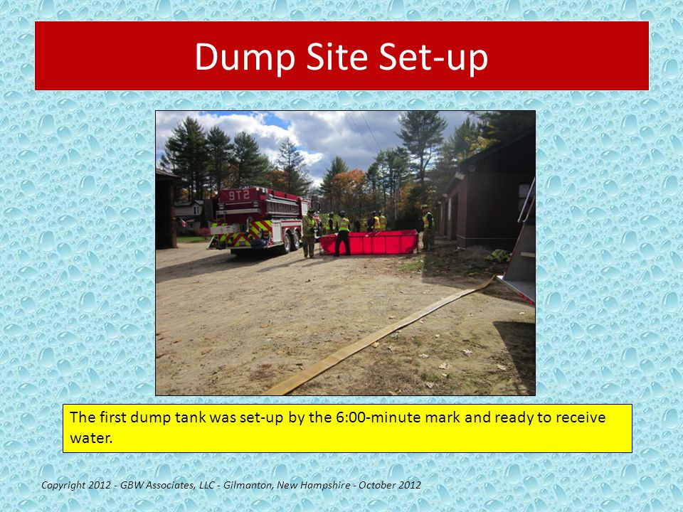 Dump Site Set-up Copyright 2012 - GBW Associates, LLC - Gilmanton, New Hampshire - October 2012 The first dump tank was set-up by the 6:00-minute mark and ready to receive water.