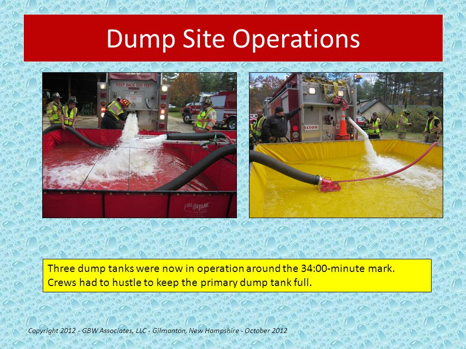 Dump Site Operations Copyright 2012 - GBW Associates, LLC - Gilmanton, New Hampshire - October 2012 Three dump tanks were now in operation around the 34:00-minute mark.