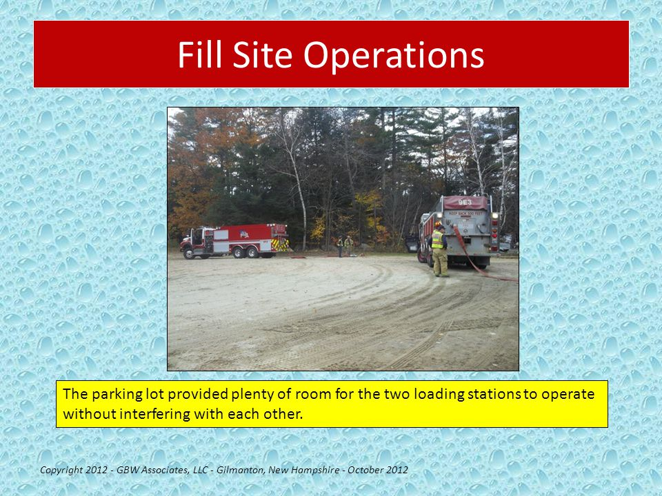 Fill Site Operations Copyright 2012 - GBW Associates, LLC - Gilmanton, New Hampshire - October 2012 The parking lot provided plenty of room for the two loading stations to operate without interfering with each other.