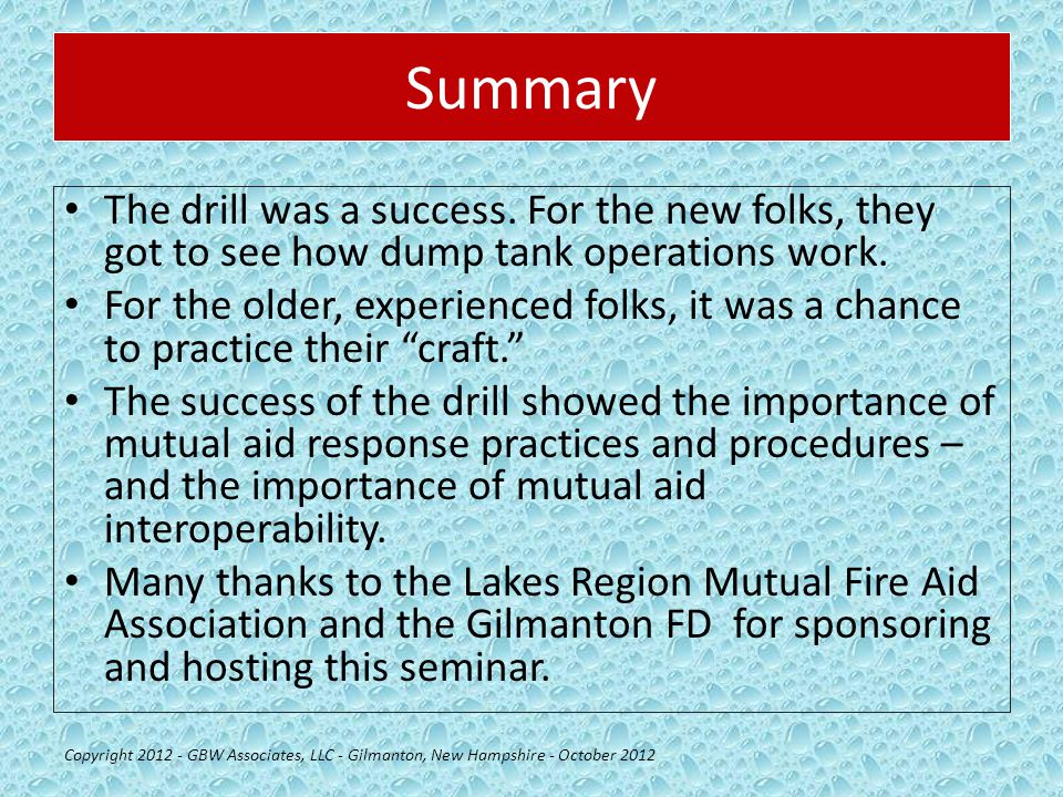 Summary The drill was a success. For the new folks, they got to see how dump tank operations work.