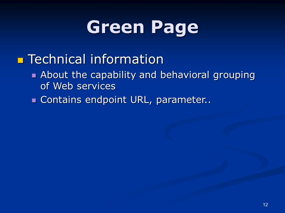 12 Green Page Technical information Technical information About the capability and behavioral grouping of Web services About the capability and behavioral grouping of Web services Contains endpoint URL, parameter..